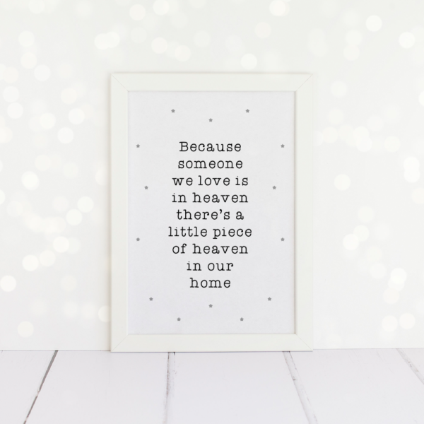 Because Someone We Love Is In Heaven, A4 Print.