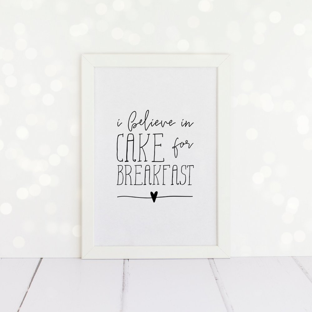 I Believe In Cake For Breakfast, A4 Kitchen Birthday Print.