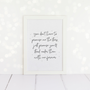 You Don't Have To Promise Me The Stars, A4 Love Quote Print.