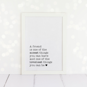 A friend is one of the nicest things you can have and one of the loveliest things you can be, A4 Print.
