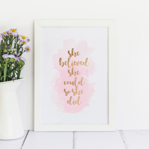 She Believed She Could So She Did, A4 Foil Print.